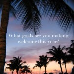 What goals are you making welcome